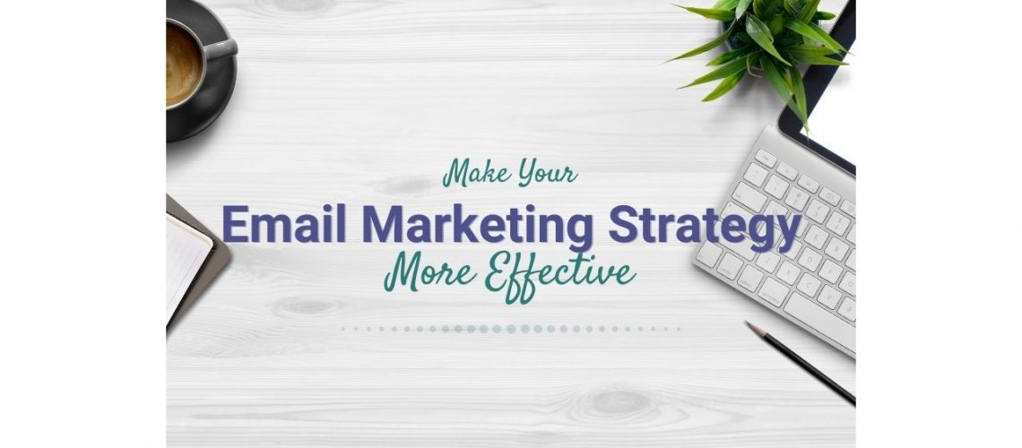 make your email marketing strategy more effective